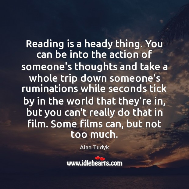 Image, Reading is a heady thing. You can be into the action of