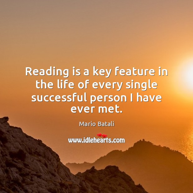 Reading is a key feature in the life of every single successful person I have ever met. Mario Batali Picture Quote