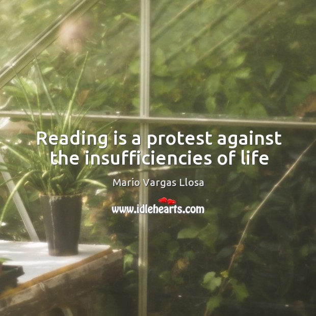 Reading is a protest against the insufficiencies of life Image