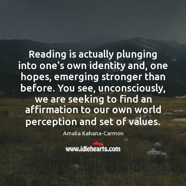 Image, Reading is actually plunging into one's own identity and, one hopes, emerging