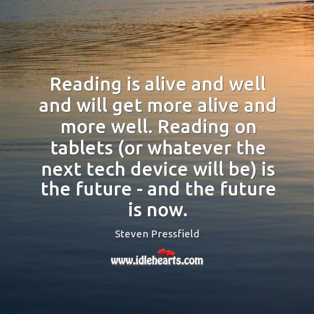Image, Reading is alive and well and will get more alive and more