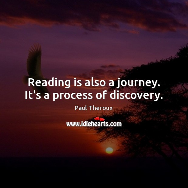 Reading is also a journey. It's a process of discovery. Paul Theroux Picture Quote
