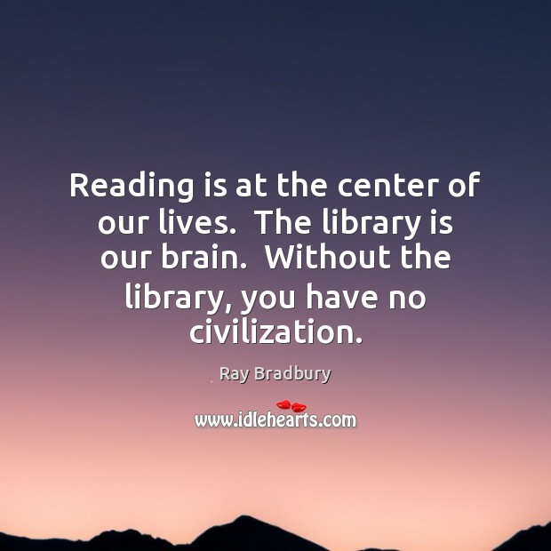 Reading is at the center of our lives.  The library is our Image