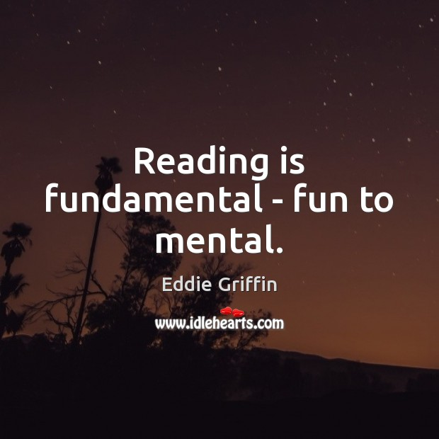 Reading is fundamental – fun to mental. Image