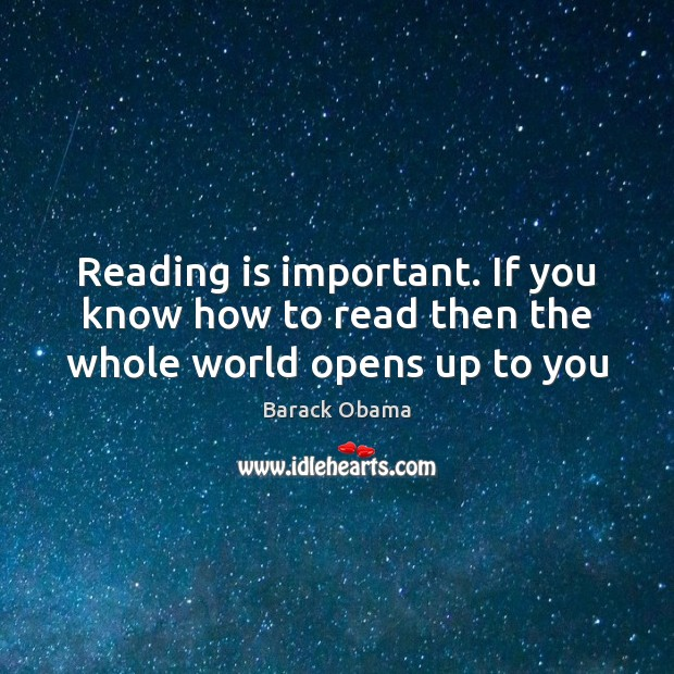 Image, Reading is important. If you know how to read then the whole world opens up to you