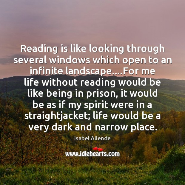 Reading is like looking through several windows which open to an infinite Isabel Allende Picture Quote