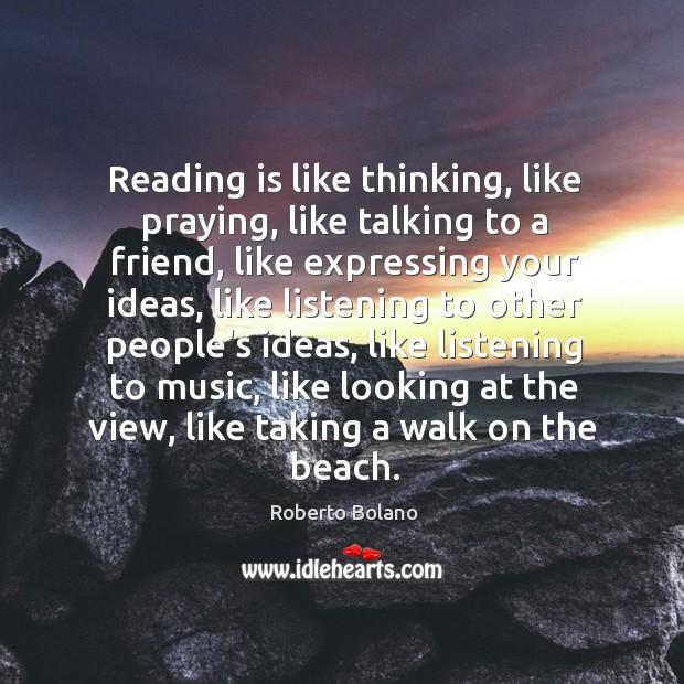Reading is like thinking, like praying, like talking to a friend, like Image