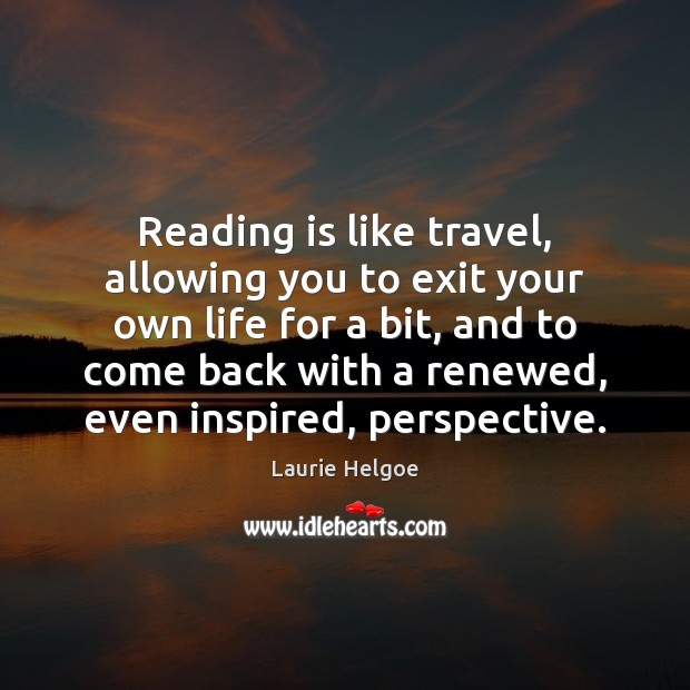Reading is like travel, allowing you to exit your own life for Image