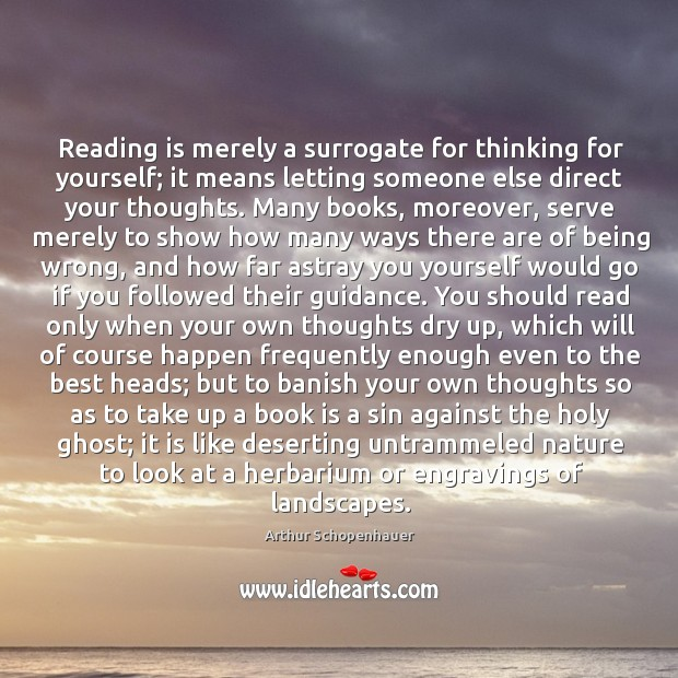 Reading is merely a surrogate for thinking for yourself; it means letting Image