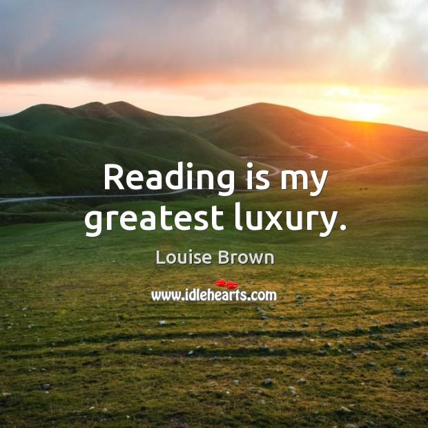 Reading is my greatest luxury. Image
