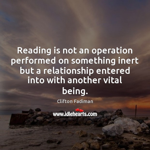 Image, Reading is not an operation performed on something inert but a relationship