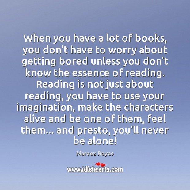 Reading is not just about reading, you have to use your imagination. Alone Quotes Image