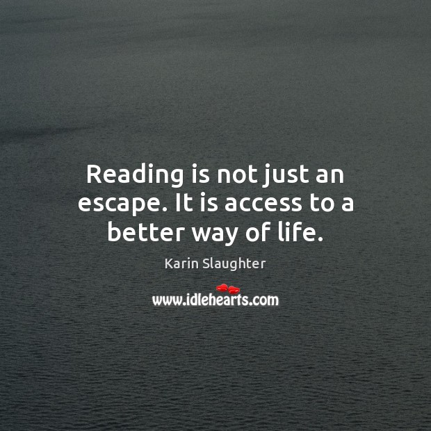 Image, Reading is not just an escape. It is access to a better way of life.