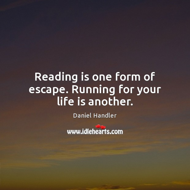 Reading is one form of escape. Running for your life is another. Image