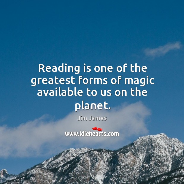 Reading is one of the greatest forms of magic available to us on the planet. Image
