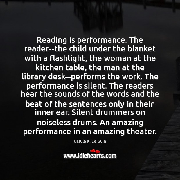 Reading is performance. The reader–the child under the blanket with a flashlight, Performance Quotes Image