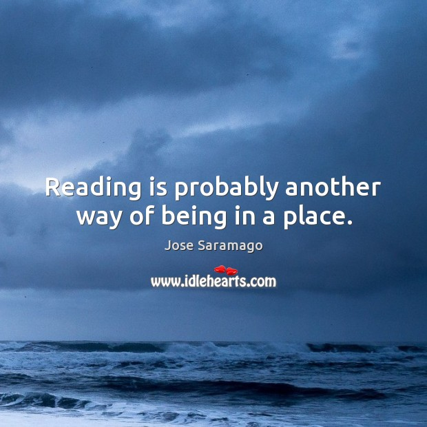 Image, Reading is probably another way of being in a place.