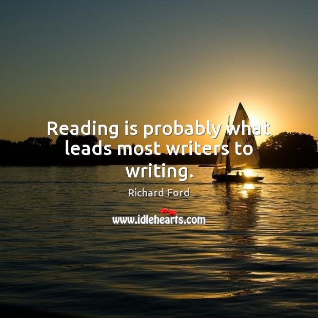 Image, Reading is probably what leads most writers to writing.