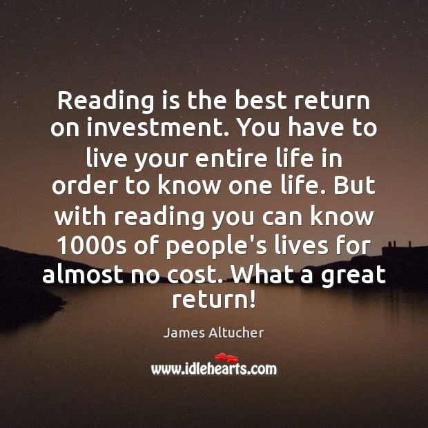 Reading is the best return on investment. You have to live your Image