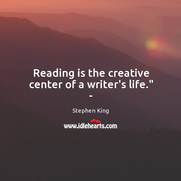"Image, Reading is the creative center of a writer's life."" –"