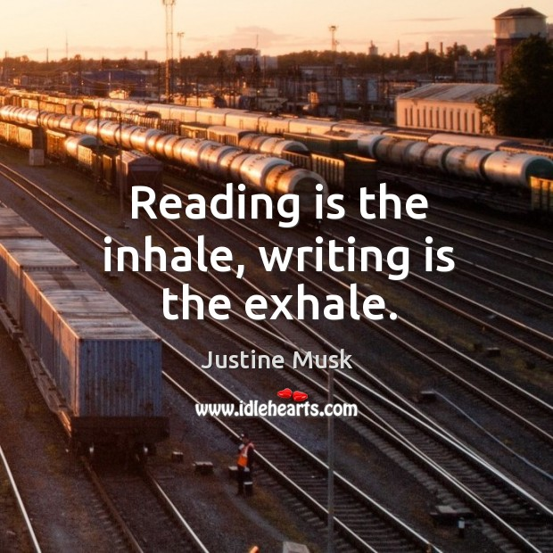 Reading is the inhale, writing is the exhale. Justine Musk Picture Quote