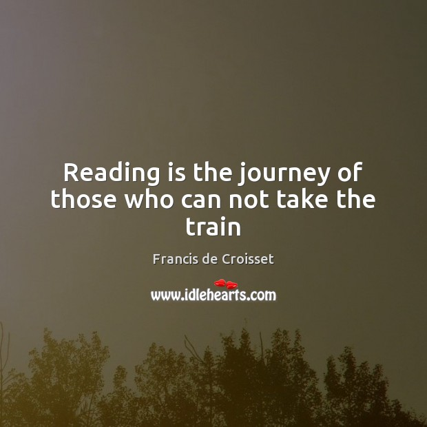 Image, Reading is the journey of those who can not take the train