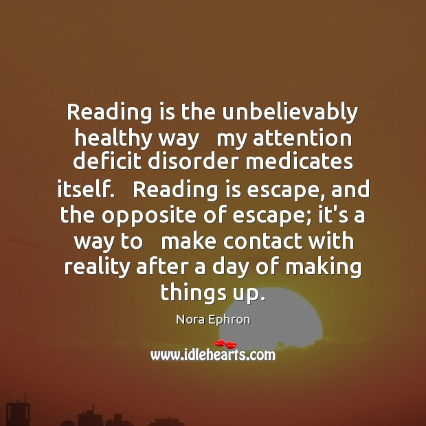 Image, Reading is the unbelievably healthy way   my attention deficit disorder medicates itself.