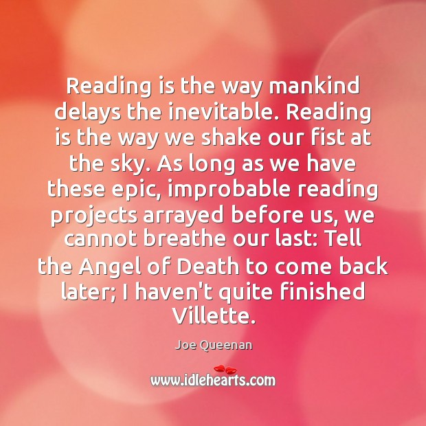 Image, Reading is the way mankind delays the inevitable. Reading is the way