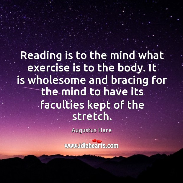 Image, Reading is to the mind what exercise is to the body. It