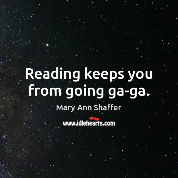 Image, Reading keeps you from going ga-ga.