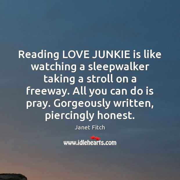 Reading LOVE JUNKIE is like watching a sleepwalker taking a stroll on Janet Fitch Picture Quote