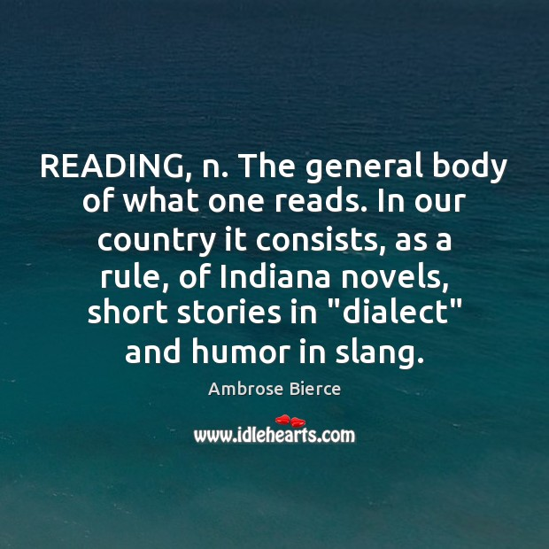 Image, READING, n. The general body of what one reads. In our country