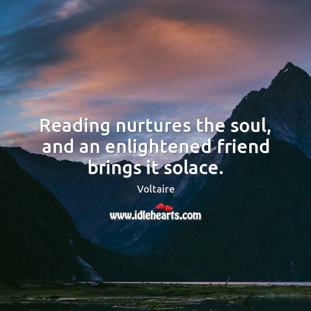 Image, Reading nurtures the soul, and an enlightened friend brings it solace.