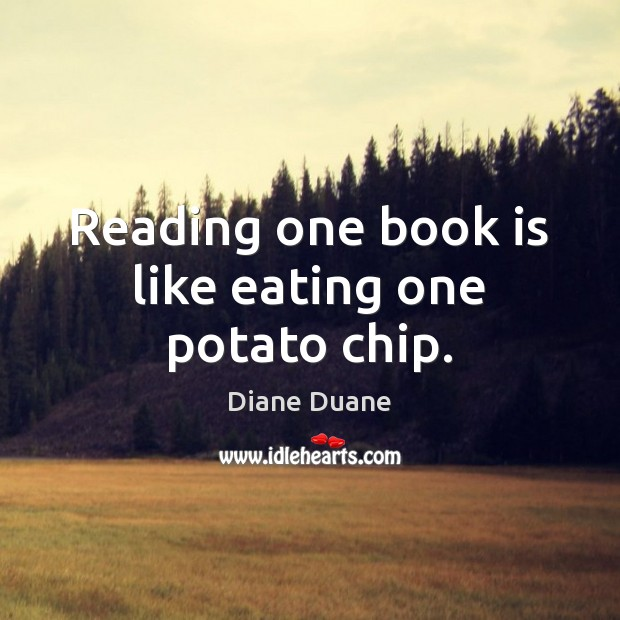 Reading one book is like eating one potato chip. Diane Duane Picture Quote