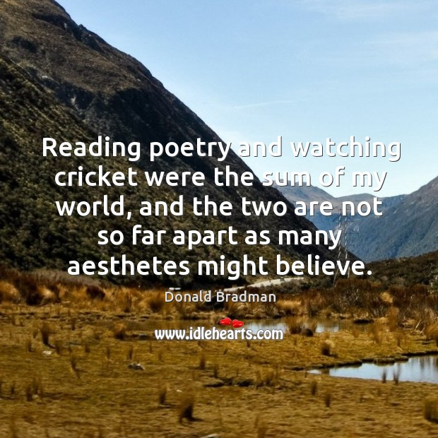 Reading poetry and watching cricket were the sum of my world, and Image