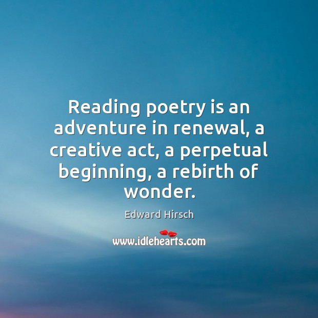 Image, Reading poetry is an adventure in renewal, a creative act, a perpetual
