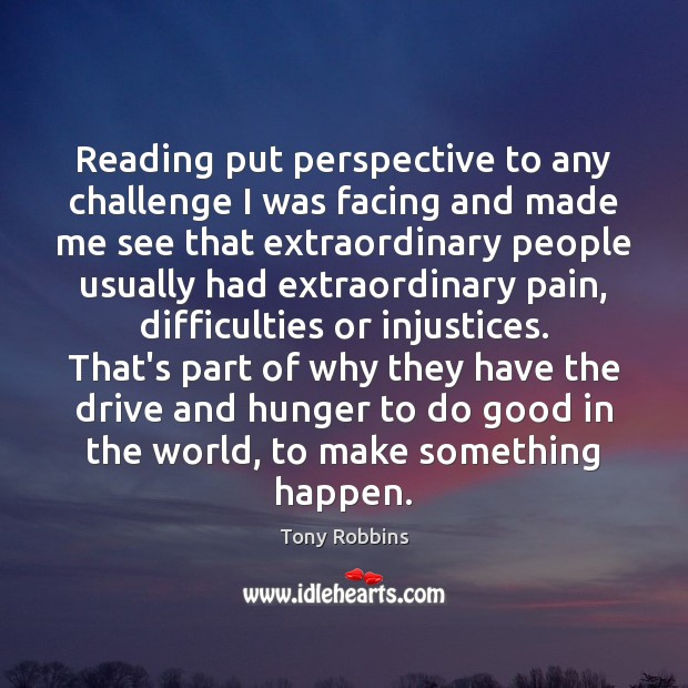 Reading put perspective to any challenge I was facing and made me Image