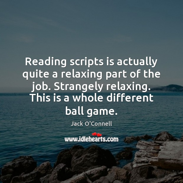 Image, Reading scripts is actually quite a relaxing part of the job. Strangely