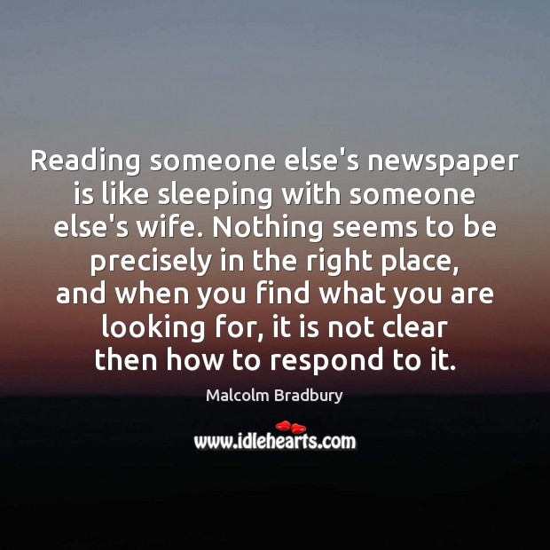 Reading someone else's newspaper is like sleeping with someone else's wife. Nothing Image