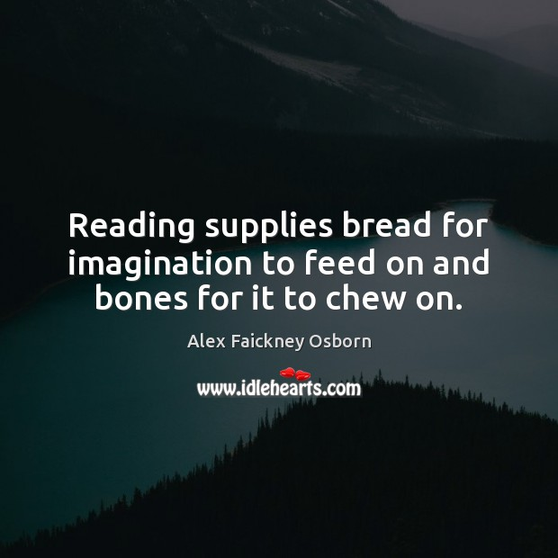 Image, Reading supplies bread for imagination to feed on and bones for it to chew on.