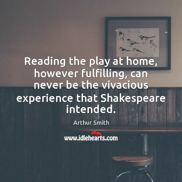 Image, Reading the play at home, however fulfilling, can never be the vivacious