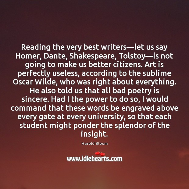 Reading the very best writers—let us say Homer, Dante, Shakespeare, Tolstoy— Image