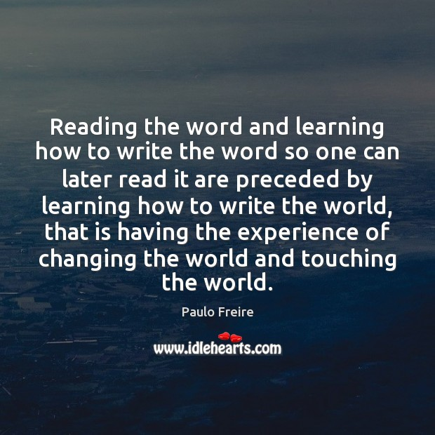 Reading the word and learning how to write the word so one Paulo Freire Picture Quote