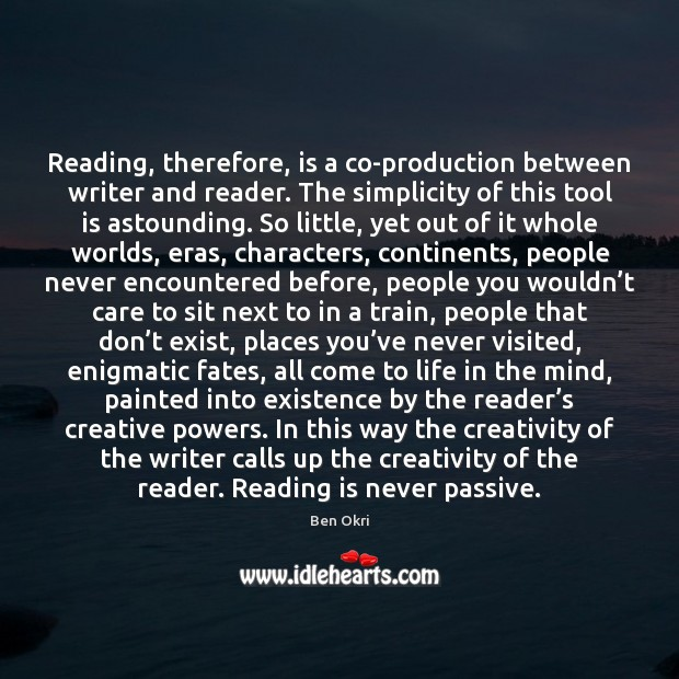 Reading, therefore, is a co-production between writer and reader. The simplicity of Ben Okri Picture Quote