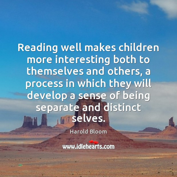 Reading well makes children more interesting both to themselves and others, a Harold Bloom Picture Quote