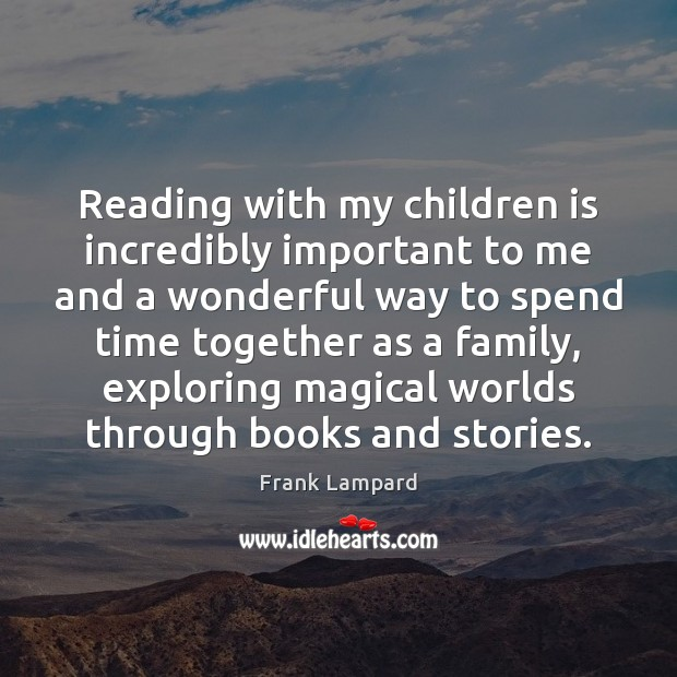 Reading with my children is incredibly important to me and a wonderful Time Together Quotes Image