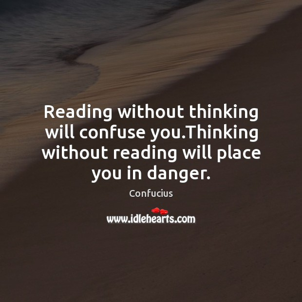 Image, Reading without thinking will confuse you.Thinking without reading will place you