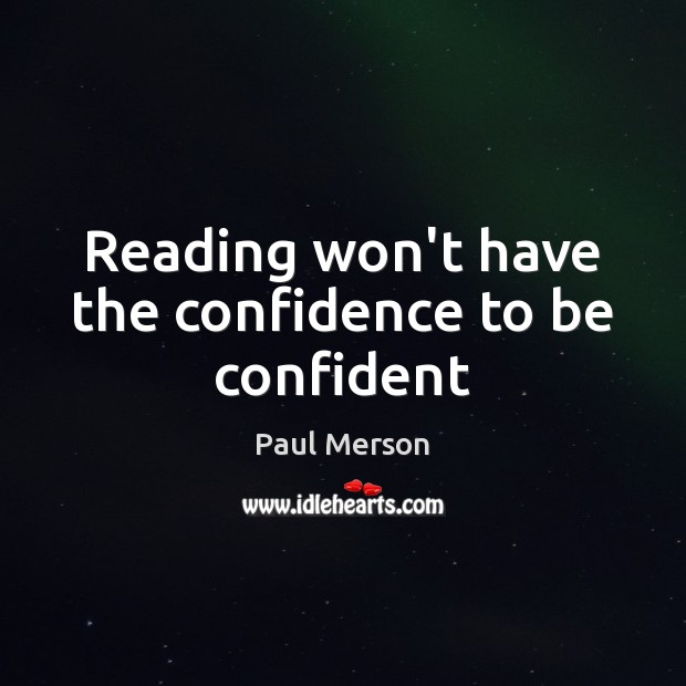 Image, Reading won't have the confidence to be confident