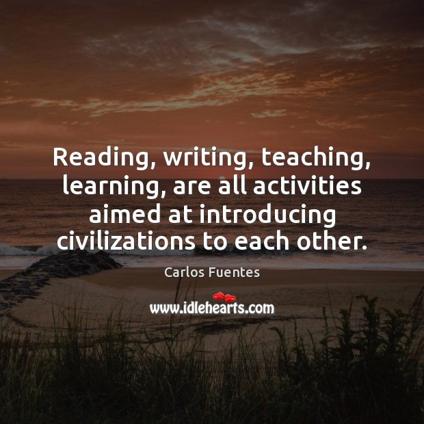 Image, Reading, writing, teaching, learning, are all activities aimed at introducing civilizations to