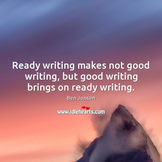 Image, Ready writing makes not good writing, but good writing brings on ready writing.